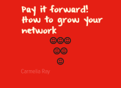 Paying It Forward – How To Grow Your Network