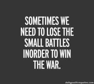 sometimes-we-need-to-lose-the-small-battles-inorder-to-win-the-war